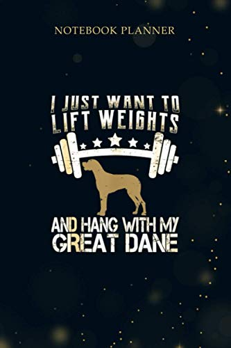 Notebook Planner I Just Want To Lift Weights Funny Fitness Great Dane Dog: Budget, Personal Budget, To Do List, Planner, Over 100 Pages, To Do, 6x9 inch, Work List
