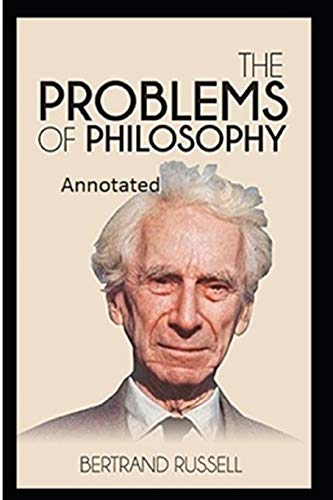 The Problems of Philosophy by Bertrand Russell Annotated Edition