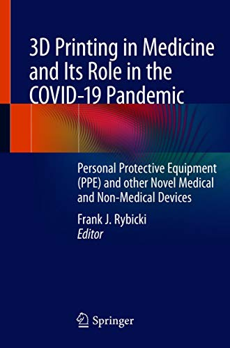 3D Printing in Medicine and Its Role in the COVID-19 Pandemic: Personal Protective Equipment (PPE) and other Novel Medical and Non-Medical Devices (English Edition)