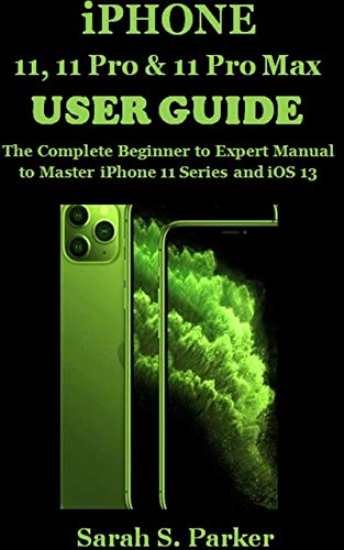 IPHONE 11, 11 PRO & 11 PRO MAX USER GUIDE: The Complete Beginner to Expert Manual to Master iPhone 11 Series and iOS 13 (English Edition)