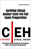 Certified Ethical Hacker (CEH) V10 Full Exam Preparation: Practice the Latest & Complete CEH v10 Exam Questions (English Edition)
