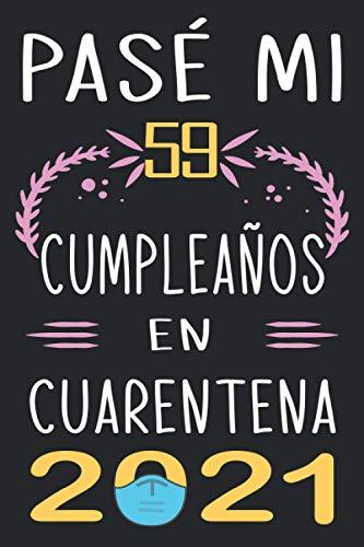 Pasé Mi 59 Cumpleaños En Cuarentena 2021: Regalo de cumpleaños de 59 años para mujeres y hombres, Idea de regalo de cumpleaños para los nacidos en ... para recordar, idea de regalo perfecta.