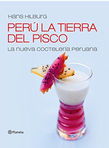 Perú la tierra del pisco: La nueva cocteleria peruana (Fuera de colección)