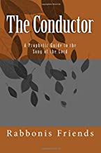 The Conductor: a Prophetic Guide to the Song of the Lord (Volume 1)