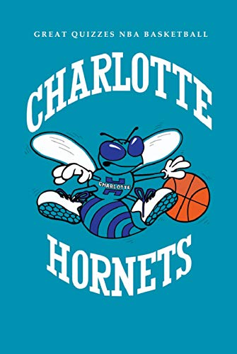 Great Quizzes NBA Basketball of Charlotte Hornets: Relax Over 50 Amazing Quizzes You Never Know of Professional Basketball : Fun Trivia Questions On Basketball (English Edition)
