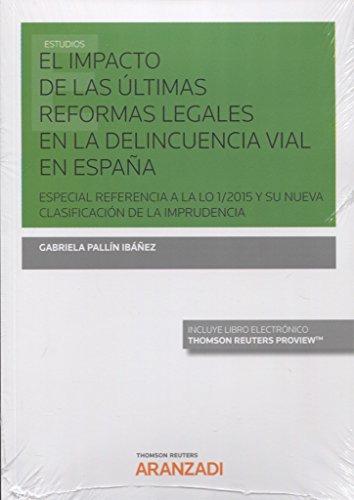 El impacto de las últimas reformas legales en la delincuencia vial en España(Papel + e-book): Especial referencia a la LO 1/2015 y su nueva clasificación de la imprudencia (Monografía)