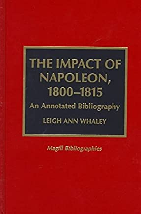 [The Impact of Napoleon, 1800-15: An Annotated Bibliography] (By: Leigh Ann Whaley) [published: May, 1997]