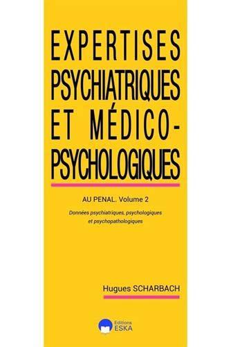Exertises psychiatriques et médico-psychologiques. : Volume 2, Au pénal - Données psychiatriques psychologiques et psychopathologiques.