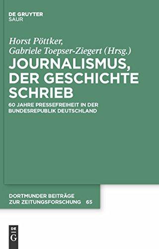 Journalismus, der Geschichte schrieb: 60 Jahre Pressefreiheit in der Bundesrepublik Deutschland (Dortmunder Beiträge zur Zeitungsforschung 65)