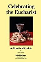 Celebrating the Eucharist: A Practical Guide