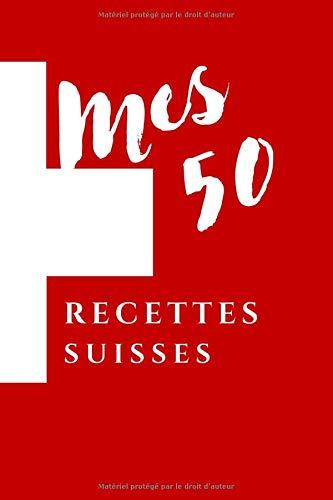 Mes 50 recettes suisses: Carnet de notes pour recettes, agréable, facile, utile, cuisine