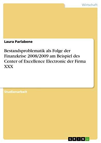 Bestandsproblematik als Folge der Finanzkrise 2008/2009 am Beispiel des Center of Excellence Electronic der Firma XXX (German Edition)