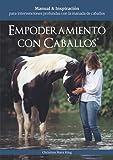 Empoderamiento con Caballos®: Manual & Inspiración para intervenciones profundas con la manada