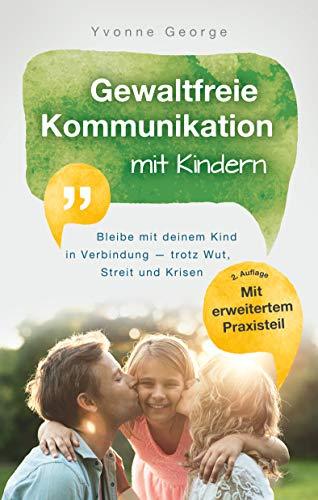 Gewaltfreie Kommunikation mit Kindern: Bleibe mit deinem Kind in Verbindung — trotz Wut, Streit und Krisen