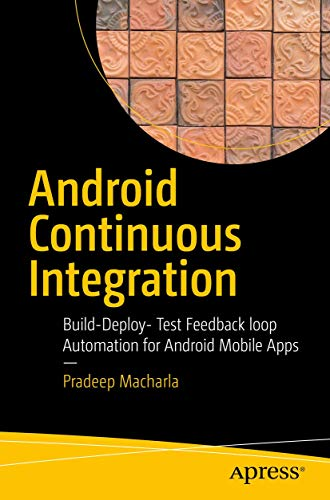 Android Continuous Integration: Build-Deploy-Test Automation for Android Mobile Apps