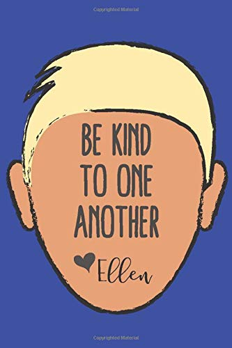 Be Kind to One Another - Ellen DeGeneres Quote - Notebook for Ellen Fans - Composition Journal with Lined Pages - 6x9 - Blue - Royal Blue
