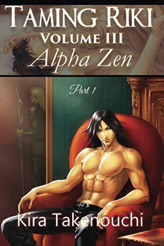 Taming Riki: Alpha Zen: Volume III, Part 1