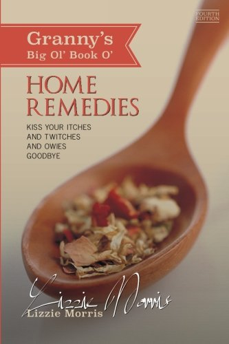 Granny's Big Ol' Book O' Home Remedies: Kiss Your Itches and Twitches and Owies Goodby