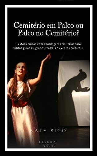 Cemitério em Palco ou Palco no Cemitério?: Textos cênicos com abordagem cemiterial para visitas guiadas, grupos teatrais e eventos culturais.