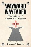 Wayward Wayfarer: The Writings of Chance A.P. Cosgrove
