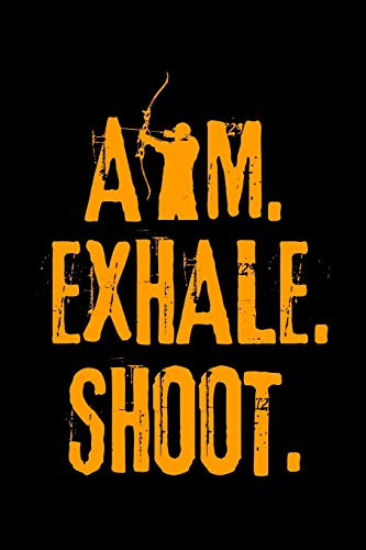 Aim Exhale Shoot: Archery Notebook to Write in, 6x9, Lined, 120 Pages Journal