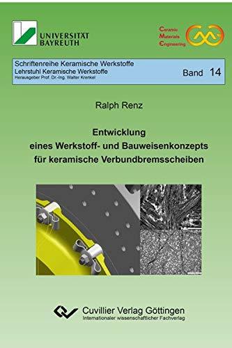 Entwicklung eines Werkstoff- und Bauweisenkonzepts für keramische Verbundbremsscheiben (Band 14) (Schriftenreihe Keramische Werkstoffe)
