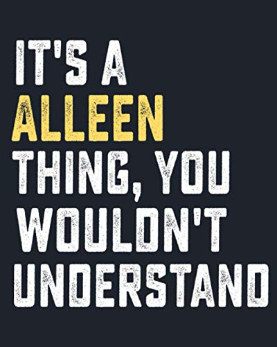 It's a Alleen Thing, you wouldn't Understand: Lined Notebook / Journal Gift, Alleen name, customized Alleen, personalized Alleen notebook, Gift Idea for Alleen, 6 x 9 in, 120 Pages