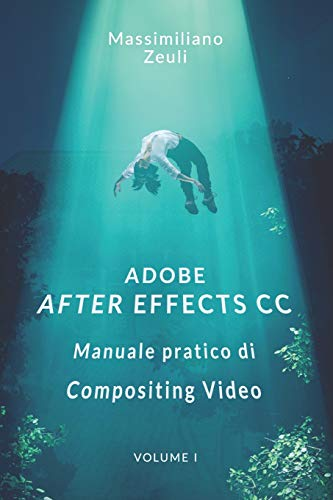 Adobe After Effects CC - Manuale pratico di Compositing Video (Volume 1): Interno in Bianco e Nero