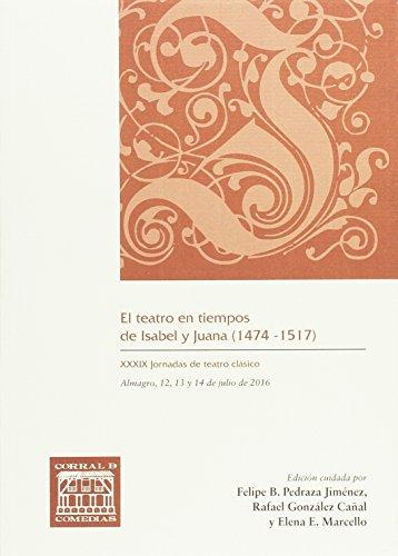 El teatro en tiempos de Isabel y Juana, 1474-1517 (CORRAL DE COMEDIAS, Band 38)