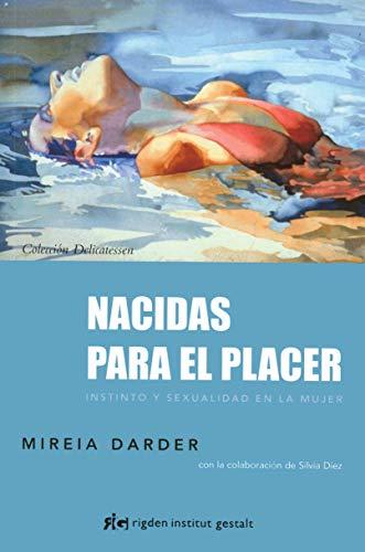 Nacidas Para El Placer: Instinto y sexualidad en la mujer (Delicatessen)