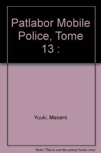 Patlabor Mobile Police, Tome 13 :