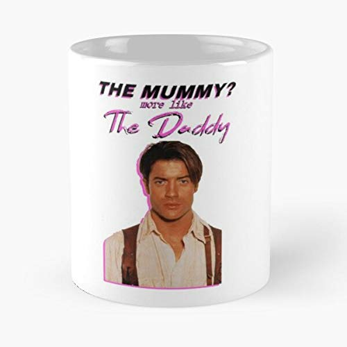 Brendan Fraser - The Mummy More Like The Daddy Classic Mug Funny Gift Coffee Tea Cup White 11 Oz Best Gift For Holidays