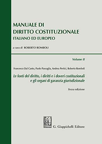 Manuale di diritto costituzionale italiano ed europeo. Le fonti del diritto, i diritti e i doveri costituzionali e gli organi di garanzia giurisdizionale (Vol. 2)