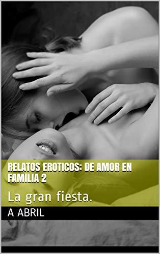 Relatos Eroticos: De amor en familia 2: La gran fiesta.