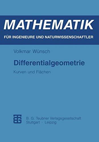 Differentialgeometrie: Kurven und Flächen (Mathematik für Ingenieure und Naturwissenschaftler, Ökonomen und Landwirte)
