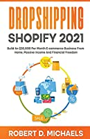 Dropshipping Shopify 2021 Build An $35,000 Per Month E-commerce Business From Home, Passive Income And Financial Freedom