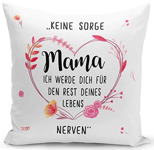 Tassenbrennerei Kissen mit Spruch Keine Sorge Mama Ich werde Dich für den Rest Deines Lebens Nerven - waschbar - Geschenk Muttertag, Geburtstagsgeschenk
