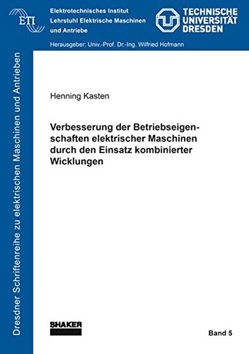 Verbesserung der Betriebseigenschaften elektrischer Maschinen durch den Einsatz kombinierter Wicklungen (Dresdner Schriftenreihe zu elektrischen Maschinen und Antrieben)