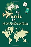 My Travel To Netherlands Antilles Notebook Travel Planner: Lined Notebook / Journal Gift, 120 Pages, 6x9, Soft Cover, Matte Finish