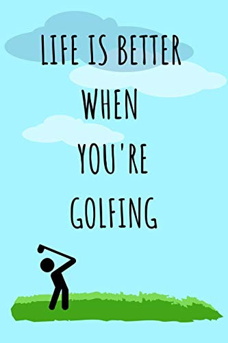 Life Is Better When You're Golfing: Lined Golf Journal