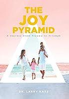 The Joy Pyramid: A Journey From Trauma to Triumph