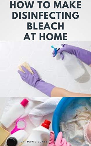 HOW TO MAKE DISINFECTING BLEACH AT HOME : Step- by - Step Guide To Making Your Own  Bleach to Disinfect Your Home