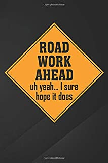 Road Work Ahead: Funny Vine Roadwork Road Work Ahead I Hope It Does Notebook, Journal for Writing, Size 6