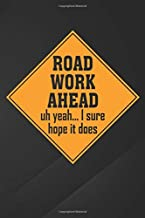 """Road Work Ahead: Funny Vine Roadwork Road Work Ahead I Hope It Does Notebook, Journal for Writing, Size 6"""" x 9"""", 164 Pages"""