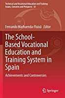 The School-Based Vocational Education and Training System in Spain: Achievements and Controversies (Technical and Vocational Education and Training: Issues, Concerns and Prospects, 32)