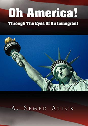 Oh America!: Through the Eyes of an Immigrant