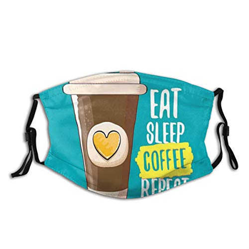 Comfortable Filter Sponge Windproof Mask,Eat Sleep Coffee Repeat Catchy Phrase with Hand-Drawn Coffee Cup to Go Figure with Heart,Printed Facial Decorations for Unisex