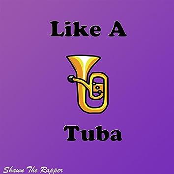 Like A Tuba