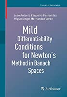 Mild Differentiability Conditions for Newton's Method in Banach Spaces (Frontiers in Mathematics)