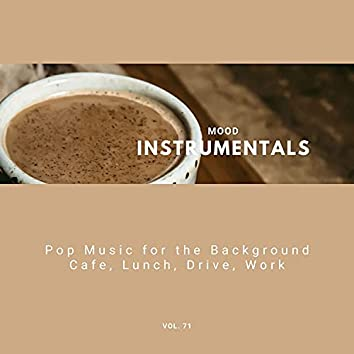 Mood Instrumentals: Pop Music For The Background - Cafe, Lunch, Drive, Work, Vol. 71